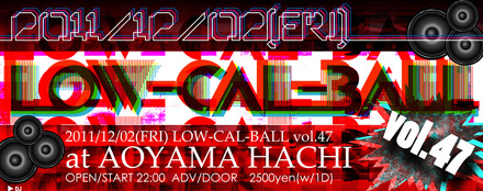 Low-Cal-Ball vol.47