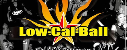 ★ Low-Cal-Ball vol.62 ★ ~ The 12th Anniversary ~